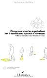 Changement dans les organisations. Tome 2 : Communication, négociation et interventions.