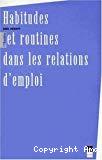 Habitudes et routines dans les relations d'emploi.