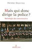 Mais qui donc dirige la police ? Sociologie des commissaires.