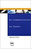 La communication au travail. Une critique des nouvelles formes de pouvoir dans les entreprises.