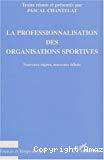 La professionnalisation des organisations sportives. Nouveaux enjeux, nouveaux débats.