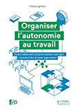 Organiser l'autonomie au travail