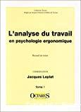 L'analyse du travail en psychologie ergonomique. Recueil de textes (seconde édition). Tome 1.