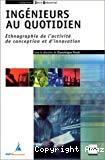 Ingénieurs au quotidien. Ethnographie de l'activité de conception et d'innovation.
