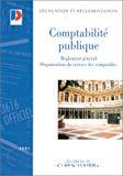 Comptabilité publique. Règlement général. Organisation du service des comptables. Edition mise à jour au 16 février 2001.