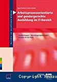 Arbeitsprozessorientierte und gendergerechte IT-Ausbildung. Handreichungen - Umsetzungsempfehlungen - Beispiele für die Praxis.