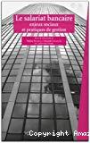 Le salariat bancaire : enjeux sociaux et pratiques de gestion.