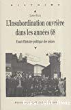 L'insubordination ouvrière dans les années 68. Essai d'histoire politique des usines.