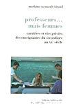 Professeurs... mais femmes : carrières et vies privées des enseignantes du secondaire au XXe siècle.