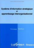 Système d'information stratégique et apprentissage interorganisationnel.