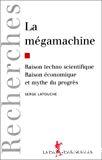 La mégamachine. Raison technoscientifique, raison économique et mythe du progrès. Essais à la mémoire de Jacques Ellul.