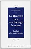 La Réunion face au chômage de masse. Sociologie d'une société intégrée