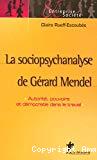 La sociopsychanalyse de Gérard Mendel : autorité, pouvoirs et démocratie dans le travail.