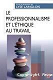 Le professionnalisme et l'éthique au travail
