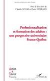 Professionnalisation et formation des adultes : une perspective universitaire France-Québec.