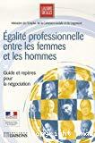 Egalité professionnelle entre les femmes et les hommes. Guide et repères pour la négociation.