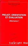 Projet, orientation et évaluation. Alternance 1.
