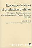 Economie de forces et production d'utilités. L'émergence du calcul économique chez les ingénieurs des Ponts et Chaussées (1831-1891).