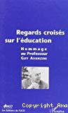 Regards croisés sur l'éducation. Hommage au professeur Guy Avanzini.