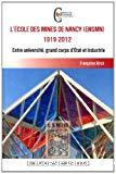 L' école des Mines de Nancy (ENSMN) 1919-2012