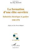 La formation d'une élite ouvrière : industries électrique et gazière : 1940-1970.