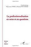 La professionnalisation en actes et en questions.