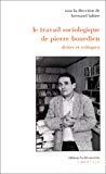 Le travail sociologique de Pierre Bourdieu. Dettes et critiques.