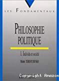Philosophie politique. Tome 1 : Individu et société.