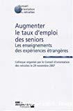 Augmenter le taux d'emploi des seniors : les enseignements des expériences étrangères. Colloque organisé par le Conseil d'orientation des retraites le 29 novembre 2007.