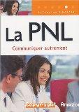 La PNL. Communiquer autrement.