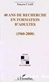 40 ans de recherche en formation d'adultes (1960-2000).