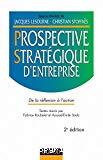 Prospective stratégique d'entreprise : de la réflexion à l'action.