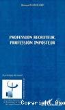 Profession recruteur, profession imposteur.
