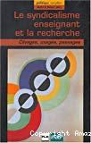 Le syndicalisme enseignant et la recherche : clivages, usages, passages.