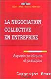 La négociation collective en entreprise. Aspects juridiques et pratiques.
