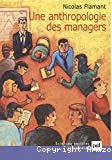 Une anthropologie des managers.
