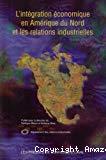 L'intégration économique en Amérique du Nord et les relations industrielles.