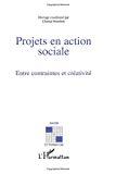 Projets en action sociale. Entre contraintes et créativité.