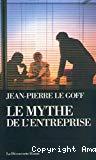 Le mythe de l'entreprise. Critique de l'idéologie managériale.