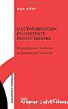 L'autoformation en contexte institutionnel. Du paradigme de l'instruction au paradigme de l'autonomie.