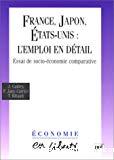France, Japon, Etats-Unis : l'emploi en détail. Essai de socio-économie comparative.