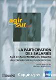 Agir sur la participation des salariés aux changements du travail. Une contribution au dialogue social.