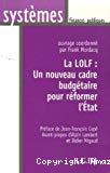 La LOLF : un nouveau cadre budgétaire pour réformer l'Etat.