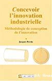Concevoir l'innovation industrielle : méthodologie de conception de l'innovation.