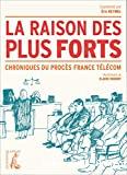 La raison des plus forts - Chroniques du procès France Télécom