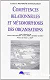Compétences relationnelles et métamorphoses des organisations.