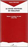 Le congé individuel de formation. Genèse et évolution d'un droit (1966-1996).