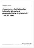 Okonomischer, institutioneller, kultureller Wandel und gewerkschaftliche Mitgleidschaft 1968 bis 1993.