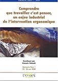 Comprendre que travailler c'est penser, un enjeu industriel de l'intervention ergonomique : séminaire Paris 1, 22-26 mai 2000.