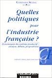 Quelles politiques pour l'industrie française ? Dynamiques du système productif : analyse, débats, propositions.
